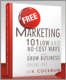 Free Marketing: 101 Low and No-Cost Ways to Grow Your Business Online Or Off by Jim Cockrum